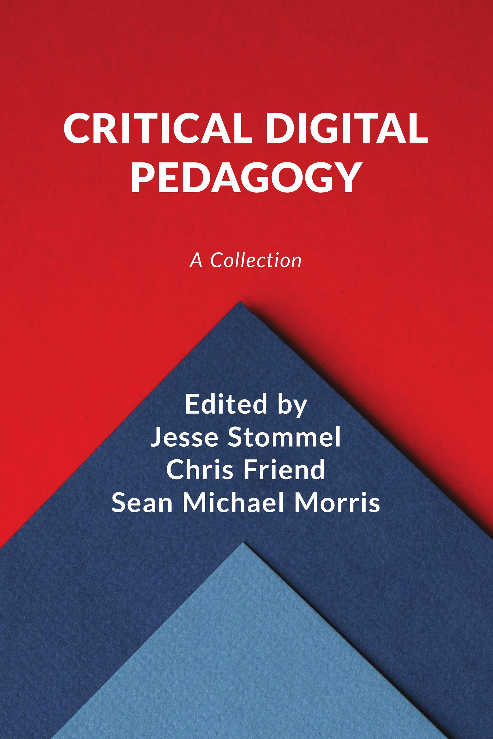 The cover of Critical Digital Pedagogy: A Collection, multi-colored paper in red and blues with white text over top.